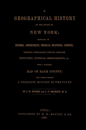 A Geographical History of the State of New York, (1848) embracing its history, government, physical features, climate, geology, mineralogy, botany, … map of each county. The whole forming a com