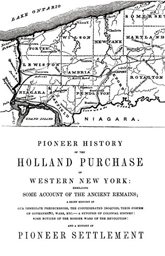Pioneer History of the Holland Land Purchase of Western New York Embracing Some Account of the Ancient Remains
