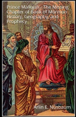 Prince Malkijah – The Missing Chapter of Book of Mormon History, Geography, and Prophecy